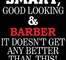 SMART GOOD LOOKING AND BARBER IT DOESN'T GET ANY BETTER THAN THIS by teeshoppy