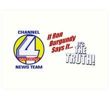 Channel 4 SanDiego - If Ron Burgundy says it... Art Print