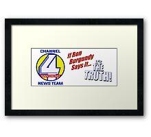 Channel 4 SanDiego - If Ron Burgundy says it... Framed Print