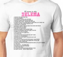 30 reasons to ship Delena Unisex T-Shirt