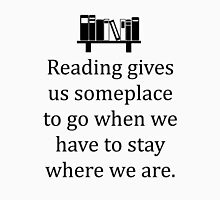 Reading Gives Us Someplace to Go... Unisex T-Shirt