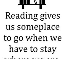 Reading Gives Us Someplace to Go... by Carol Oliveira