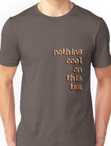 nothing cool Unisex T-Shirt