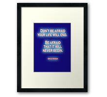 AFRAID, FEAR, LIFE, Don't be afraid your life will end. Be afraid that it will never begin. Grace Hansen, on Navy Blue Framed Print