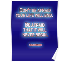 AFRAID, FEAR, LIFE, Don't be afraid your life will end. Be afraid that it will never begin. Grace Hansen, on Navy Blue Poster