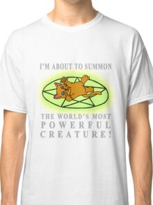 I'm about to summon.... A CAT! Classic T-Shirt