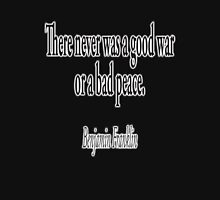 American, War, Peace, Benjamin Franklin, There never was a good war or a bad peace. USA, America, on Black. T-Shirt