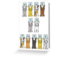 Hang in there, cats giving encouragement. Greeting Card