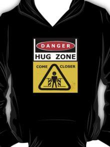 Danger - HUG ZONE! T-Shirt