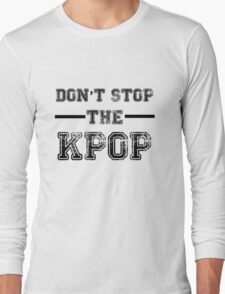 Don't Stop the KPOP  Long Sleeve T-Shirt