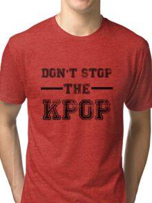 Don't Stop the KPOP  Tri-blend T-Shirt