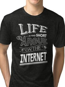 Life is too short to argue on the internet Tri-blend T-Shirt