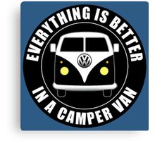EVERYTHING IS BETTER IN A VW CAMPER VAN. Canvas Print