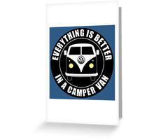 EVERYTHING IS BETTER IN A VW CAMPER VAN. Greeting Card