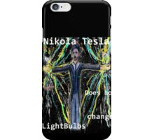 Nikola Tesla does not  change lightbulbs iPhone Case/Skin