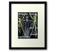 Nikola Tesla does not  change lightbulbs Framed Print