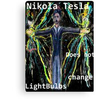 Nikola Tesla does not  change lightbulbs Canvas Print