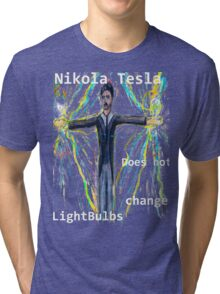 Nikola Tesla does not  change lightbulbs Tri-blend T-Shirt