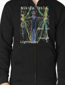 Nikola Tesla does not  change lightbulbs Zipped Hoodie