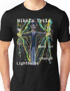 Nikola Tesla does not  change lightbulbs Unisex T-Shirt