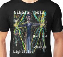 Nikola Tesla does not  change lightbulbs Unisex T-Shirt