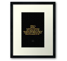 """Whats money a man is a success if he gets up in the morning and goes to bed at night and in between does what he wants to do."" - Bob Dylan Framed Print"