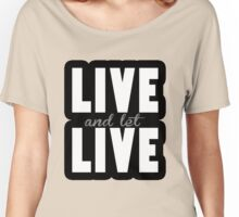 Live and let Live Women's Relaxed Fit T-Shirt