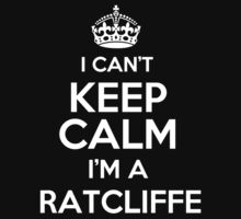 Surname or last name Ratcliffe? I can't keep calm, I'm a Ratcliffe! by hadessquintz