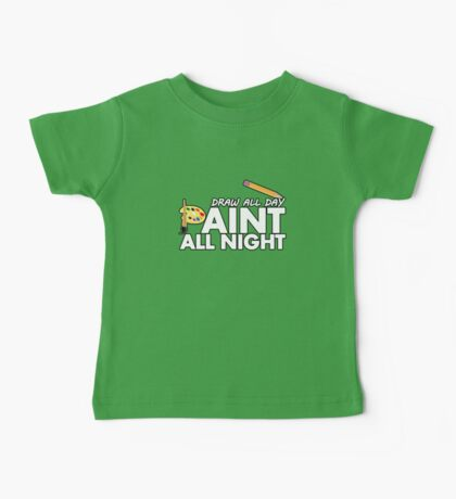 Draw all day, Paint all night - Green Baby Tee