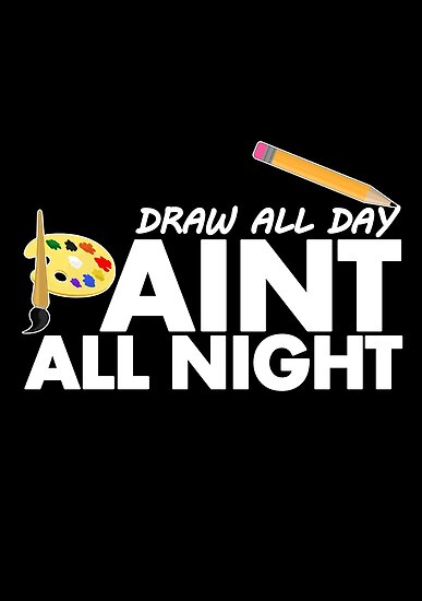 Draw all day, Paint all night 2 by Adamzworld