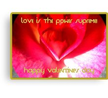 Happy Valentine's Day ~ Love is the power supreme! Canvas Print
