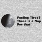 Feeling Tired?... There is a Nap for that... by wolfcat