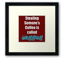 Dad Joke - Stealing Someone's Coffee is Called Mugging Framed Print