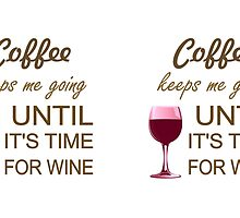 Coffee Keeps Me Going Until It's Time For Wine by Lallinda