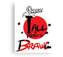 Queer Tall & Ready To Brawl Canvas Print