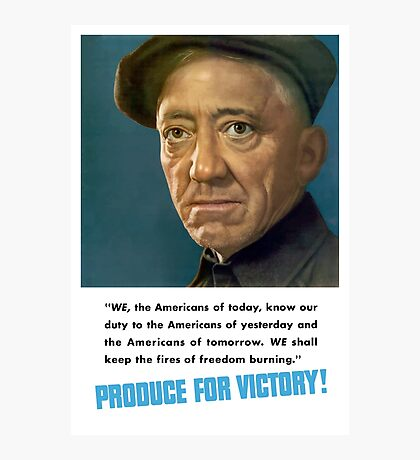Produce For Victory -- WW2  Photographic Print