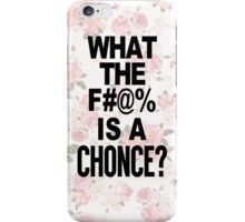 WTF Is A Chonce? iPhone Case/Skin