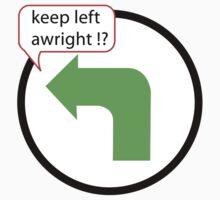 Keep Left Awright !? by bikepath
