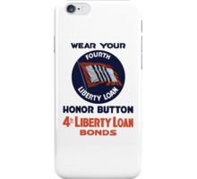 Wear Your Fourth Liberty Loan Honor Button iPhone Case/Skin