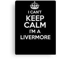 Surname or last name Livermore? I can't keep calm, I'm a Livermore! Canvas Print