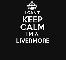 Surname or last name Livermore? I can't keep calm, I'm a Livermore! T-Shirt