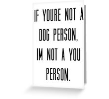 If you're not a dog person, I'm not a you person Greeting Card