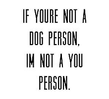 If you're not a dog person, I'm not a you person Photographic Print