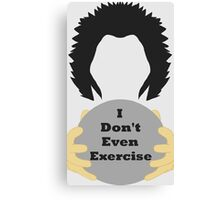 I Don't Even Exercise Canvas Print