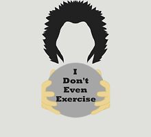 I Don't Even Exercise Unisex T-Shirt
