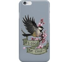 It's Cool; Be Cool iPhone Case/Skin