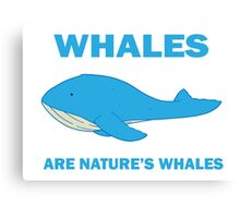 Whales Are Nature's Whales Canvas Print