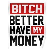 Bitch better have my money Poster