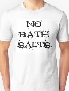 NO BATH SALTS T-Shirt
