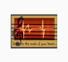 Listen to the music of your heart... Unisex T-Shirt